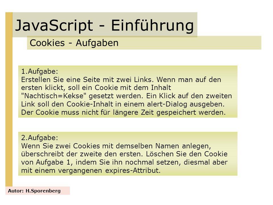 JavaScript - Einführung Cookies - Aufgaben Autor: H.Sporenberg 1.Aufgabe: Erstellen Sie eine Seite mit zwei Links. Wenn man auf den ersten klickt, sol