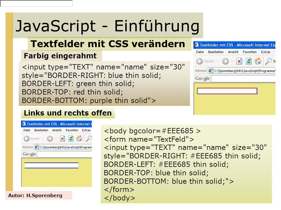 JavaScript - Einführung Das -Element – Animation – Rechteck bewegt sich von links nach rechts und wieder zurück Autor: H.Sporenberg function drawCanvas(){ var canvas = document.getElementById( canvas ); if(canvas.getContext){ var context = canvas.getContext( 2d ); animate(context, 10, 50,1); } function animate(context, ax,ay,dx){ setTimeout(function(){ // Alles neu zeichnen context.clearRect(0, 0, 800, 400); context.fillStyle = rgba(0, 0, 255, 0.5) ; context.fillRect(ax, ay, 100,50); context.lineWidth = 4; context.strokeStyle = #000000 ; context.strokeRect(ax, ay, 100,50); ax=ax+dx; ay=50; if (ax<0){dx=4}; if (ax>800-100){dx=-4}; self.animate(context, ax, ay,dx); }, 4); }