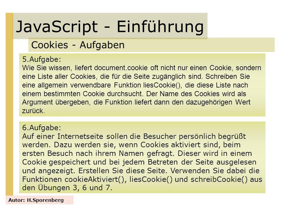 JavaScript - Einführung Cookies - Aufgaben Autor: H.Sporenberg 5.Aufgabe: Wie Sie wissen, liefert document.cookie oft nicht nur einen Cookie, sondern