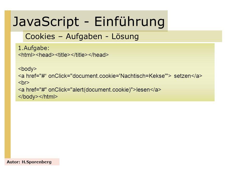JavaScript - Einführung Cookies – Aufgaben - Lösung Autor: H.Sporenberg 1.Aufgabe: setzen lesen