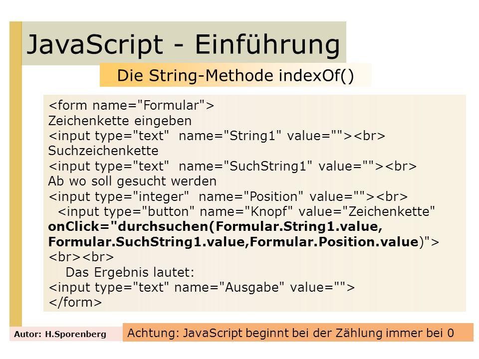 JavaScript - Einführung Autor: H.Sporenberg Zeichenkette eingeben Suchzeichenkette Ab wo soll gesucht werden <input type=