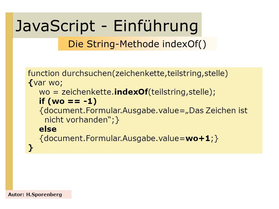 JavaScript - Einführung Autor: H.Sporenberg Die String-Methode indexOf() function durchsuchen(zeichenkette,teilstring,stelle) {var wo; wo = zeichenket