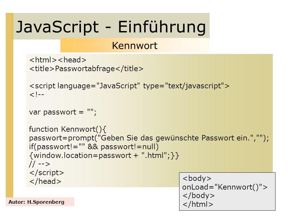 JavaScript - Einführung Autor: H.Sporenberg Kennwort Passwortabfrage <!-- var passwort =