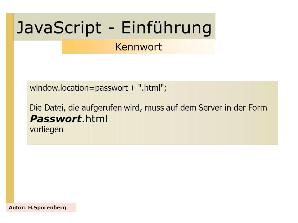 JavaScript - Einführung Autor: H.Sporenberg Kennwort window.location=passwort +