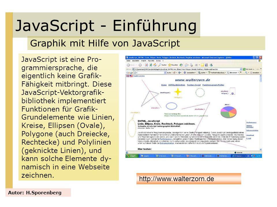 JavaScript - Einführung Graphik mit Hilfe von JavaScript Autor: H.Sporenberg JavaScript ist eine Pro- grammiersprache, die eigentlich keine Grafik- Fä