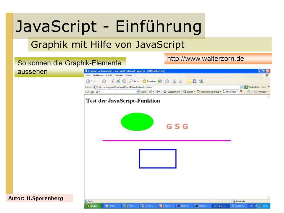 JavaScript - Einführung Graphik mit Hilfe von JavaScript Autor: H.Sporenberg http://www.walterzorn.de So können die Graphik-Elemente aussehen