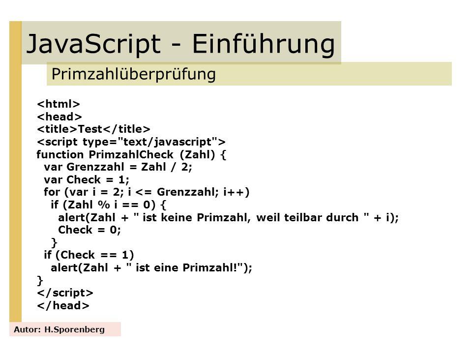 JavaScript - Einführung Primzahlüberprüfung Autor: H.Sporenberg Test function PrimzahlCheck (Zahl) { var Grenzzahl = Zahl / 2; var Check = 1; for (var