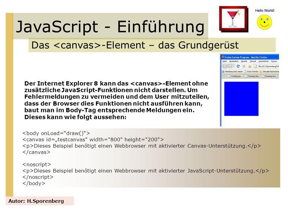 JavaScript - Einführung Das -Element – das Grundgerüst Autor: H.Sporenberg Der Internet Explorer 8 kann das -Element ohne zusätzliche JavaScript-Funkt
