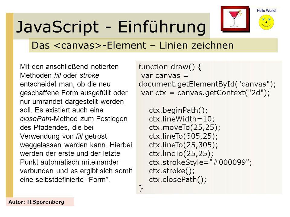 JavaScript - Einführung Das -Element – Linien zeichnen Autor: H.Sporenberg Mit den anschließend notierten Methoden fill oder stroke entscheidet man, o