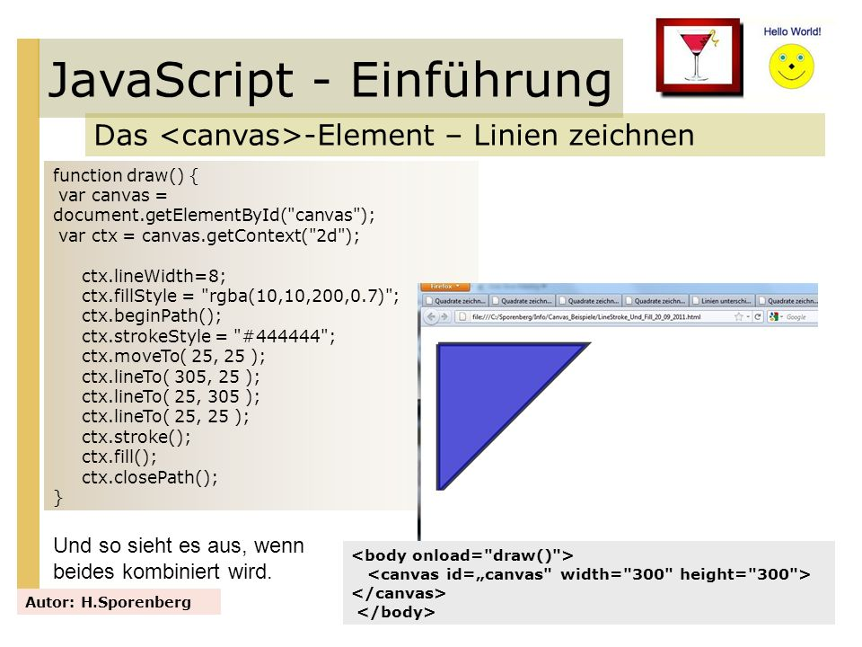 JavaScript - Einführung Das -Element – Linien zeichnen Autor: H.Sporenberg function draw() { var canvas = document.getElementById(