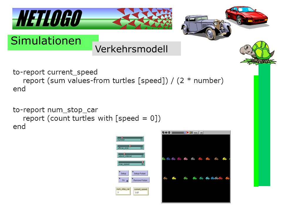 Simulationen Verkehrsmodell to-report current_speed report (sum values-from turtles [speed]) / (2 * number) end to-report num_stop_car report (count t