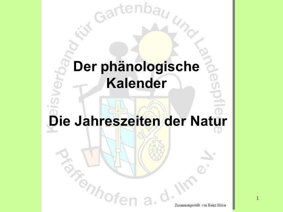 1 Der phänologische Kalender Die Jahreszeiten der Natur Zusammengestellt von Heinz Huber