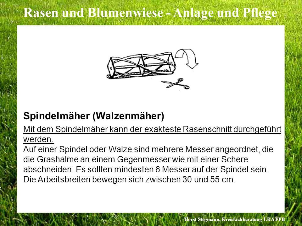 Horst Stegmann, Kreisfachberatung LRA FFB Rasen und Blumenwiese - Anlage und Pflege Spindelmäher (Walzenmäher) Mit dem Spindelmäher kann der exakteste