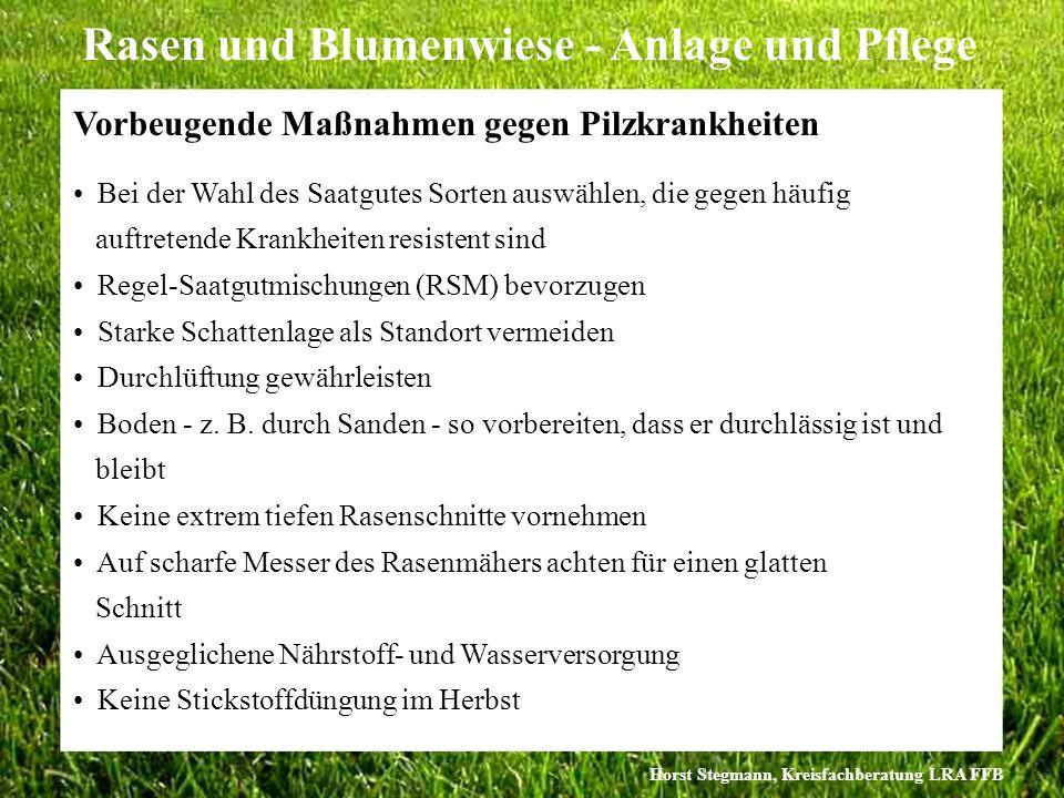Horst Stegmann, Kreisfachberatung LRA FFB Rasen und Blumenwiese - Anlage und Pflege Vorbeugende Maßnahmen gegen Pilzkrankheiten Bei der Wahl des Saatg