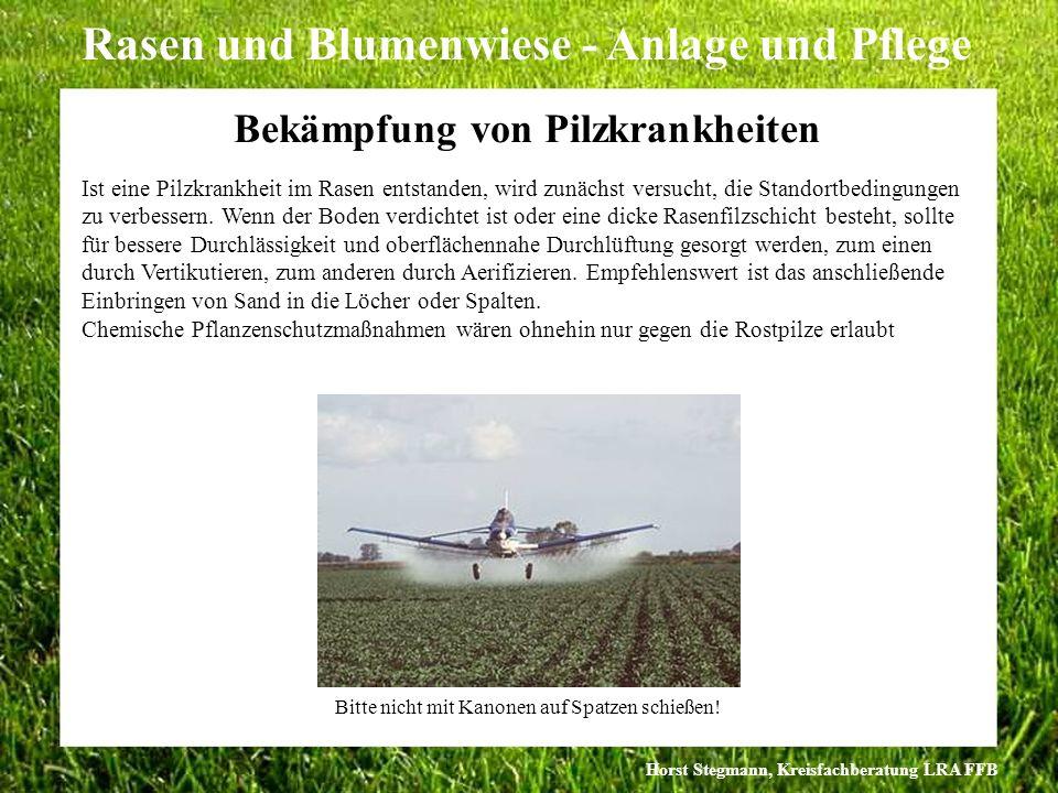 Horst Stegmann, Kreisfachberatung LRA FFB Rasen und Blumenwiese - Anlage und Pflege Ist eine Pilzkrankheit im Rasen entstanden, wird zunächst versucht