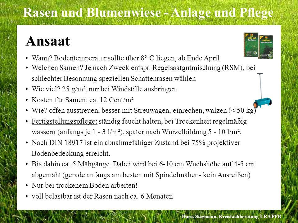 Horst Stegmann, Kreisfachberatung LRA FFB Rasen und Blumenwiese - Anlage und Pflege Ansaat Wann? Bodentemperatur sollte über 8° C liegen, ab Ende Apri