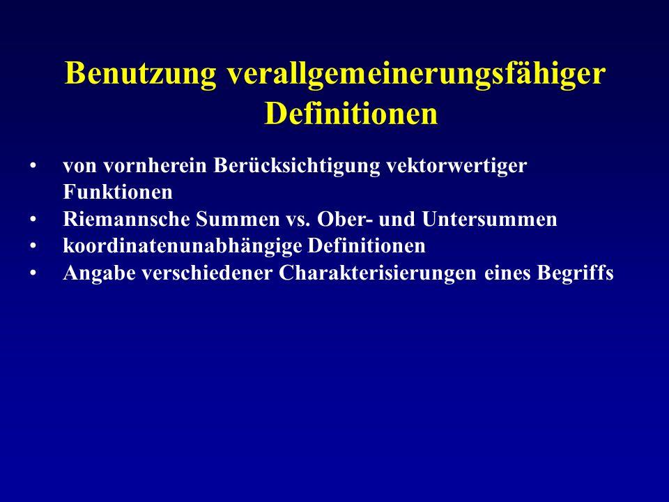 Benutzung verallgemeinerungsfähiger Definitionen von vornherein Berücksichtigung vektorwertiger Funktionen Riemannsche Summen vs. Ober- und Untersumme