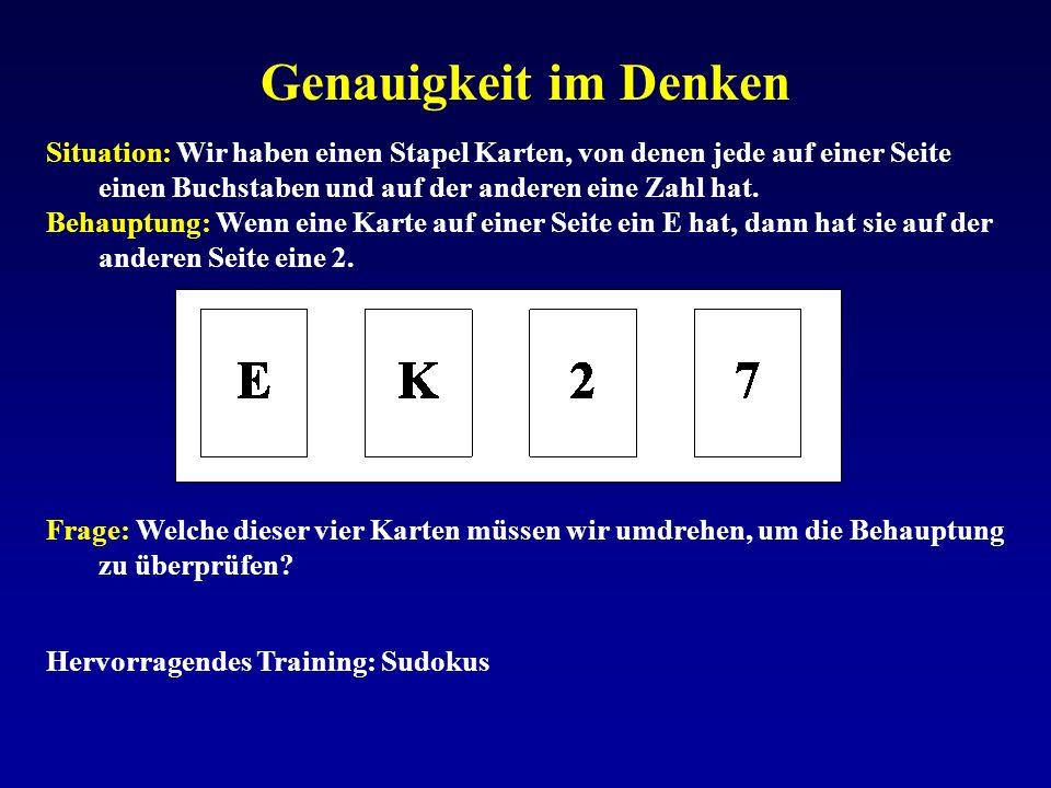 Genauigkeit im Denken Situation: Wir haben einen Stapel Karten, von denen jede auf einer Seite einen Buchstaben und auf der anderen eine Zahl hat. Beh