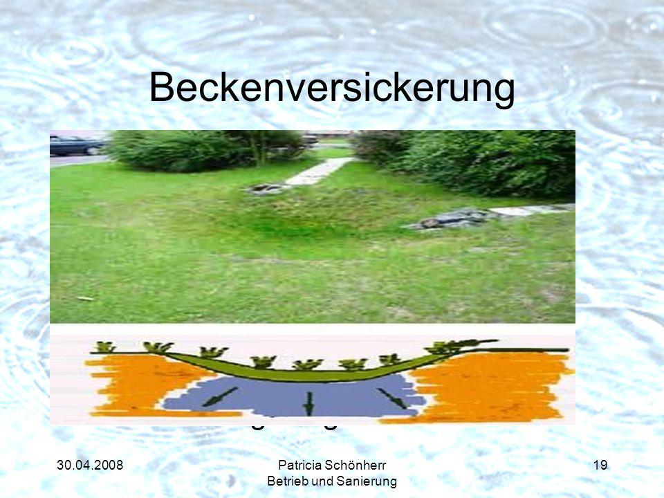 30.04.2008Patricia Schönherr Betrieb und Sanierung Beckenversickerung Versickerung über eine biologisch aktive Bodenzone. Gute Retentionswirkung Gerin