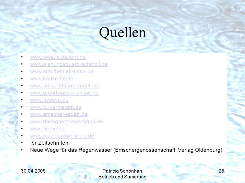 30.04.2008Patricia Schönherr Betrieb und Sanierung Quellen www.wwa.la.bayern.de www.planungsbuero-schmoll.de www.stadtbetrieb-unna.de www.karlsruhe.de
