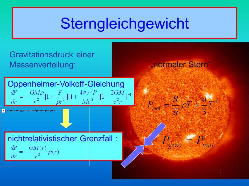 Sterngleichgewicht nichtrelativistischer Grenzfall :Oppenheimer-Volkoff-Gleichung Gravitationsdruck einer Massenverteilung: normaler Stern