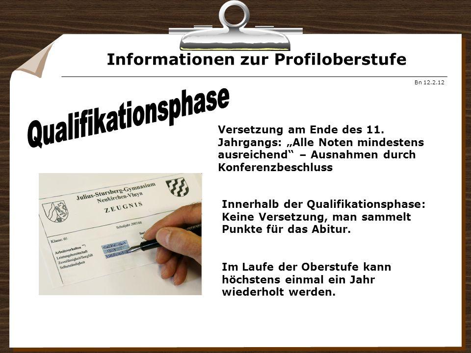 Informationen zur Profiloberstufe Bn 12.2.12 Versetzung am Ende des 11. Jahrgangs: Alle Noten mindestens ausreichend – Ausnahmen durch Konferenzbeschl