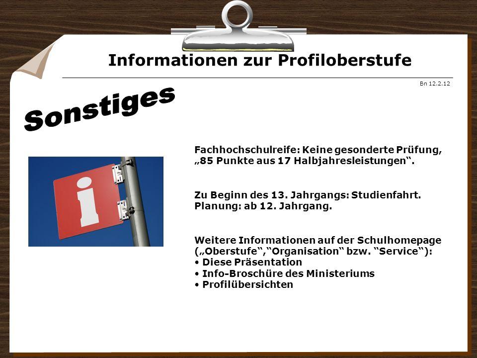 Informationen zur Profiloberstufe Bn 12.2.12 Zu Beginn des 13. Jahrgangs: Studienfahrt. Planung: ab 12. Jahrgang. Fachhochschulreife: Keine gesonderte