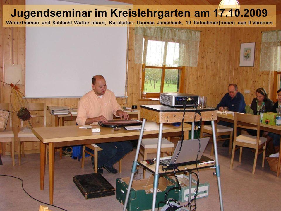 Jugendseminar im Kreislehrgarten am 17.10.2009 Winterthemen und Schlecht-Wetter-Ideen; Kursleiter: Thomas Janscheck, 19 Teilnehmer(innen) aus 9 Vereinen