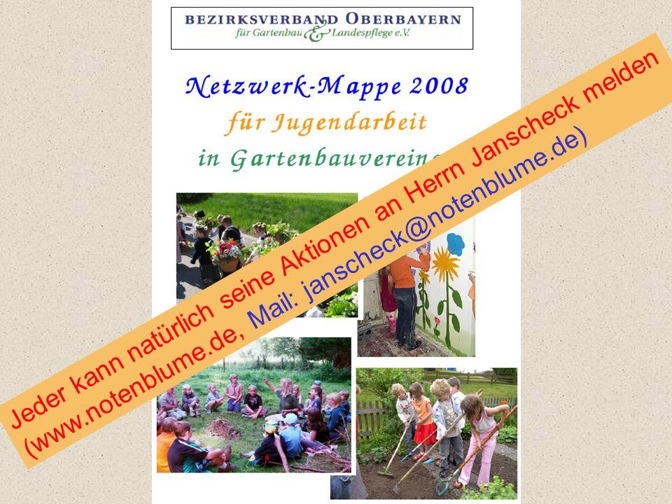 http://www.gartenbauvereine.org/texte/vereine/jugend.html Jeder kann natürlich seine Aktionen an Herrn Janscheck melden (www.notenblume.de, Mail: janscheck@notenblume.de)
