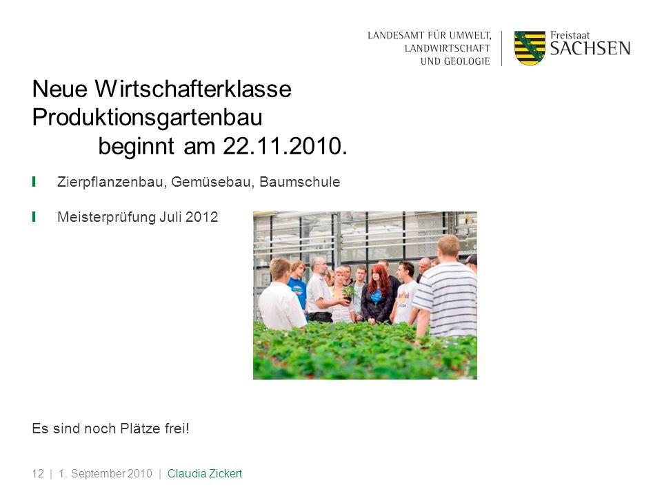 | 1. September 2010 | Claudia Zickert12 Neue Wirtschafterklasse Produktionsgartenbau beginnt am 22.11.2010. Zierpflanzenbau, Gemüsebau, Baumschule Mei