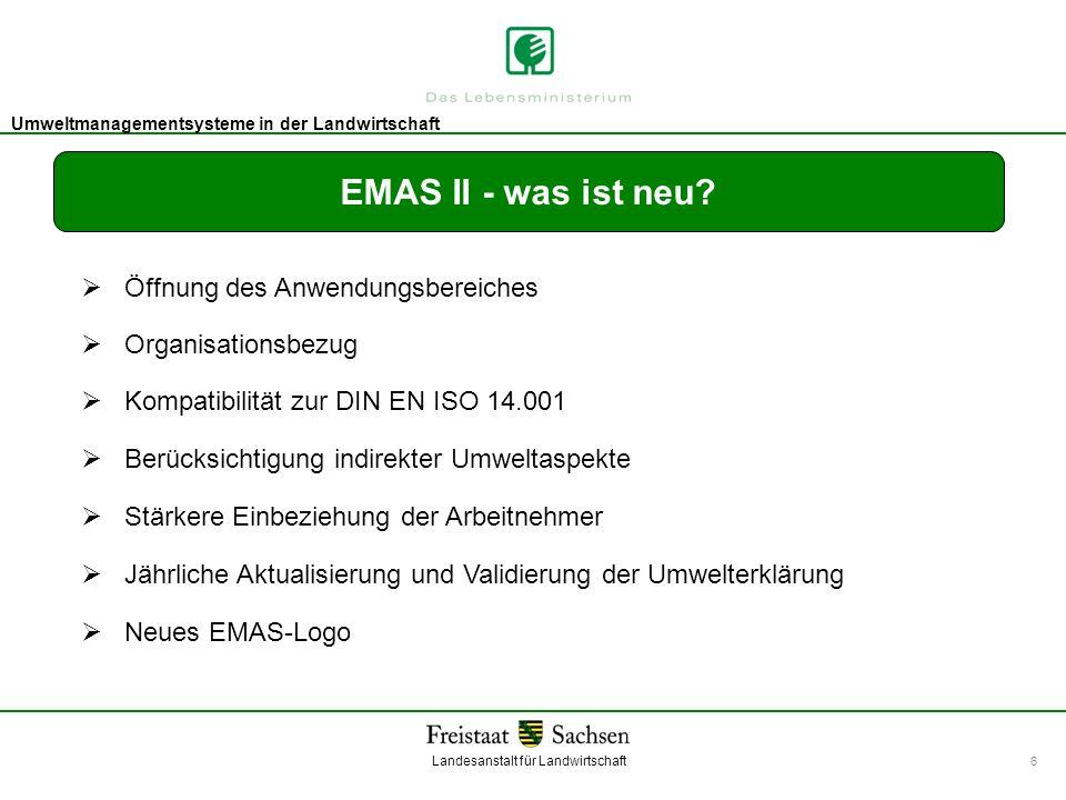 Landesanstalt für Landwirtschaft Umweltmanagement Umweltmanagementsysteme in der Landwirtschaft 6 EMAS II - was ist neu? Öffnung des Anwendungsbereich