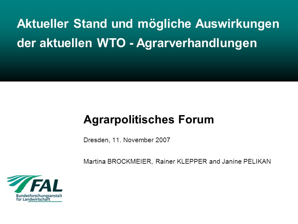 Institut für Marktanalysis und Agrarhandelspolitik, BROCKMEIER, KLEPPER und PELIKAN, 11. November 2007, Dresden 1 Agrarpolitisches Forum Dresden, 11.
