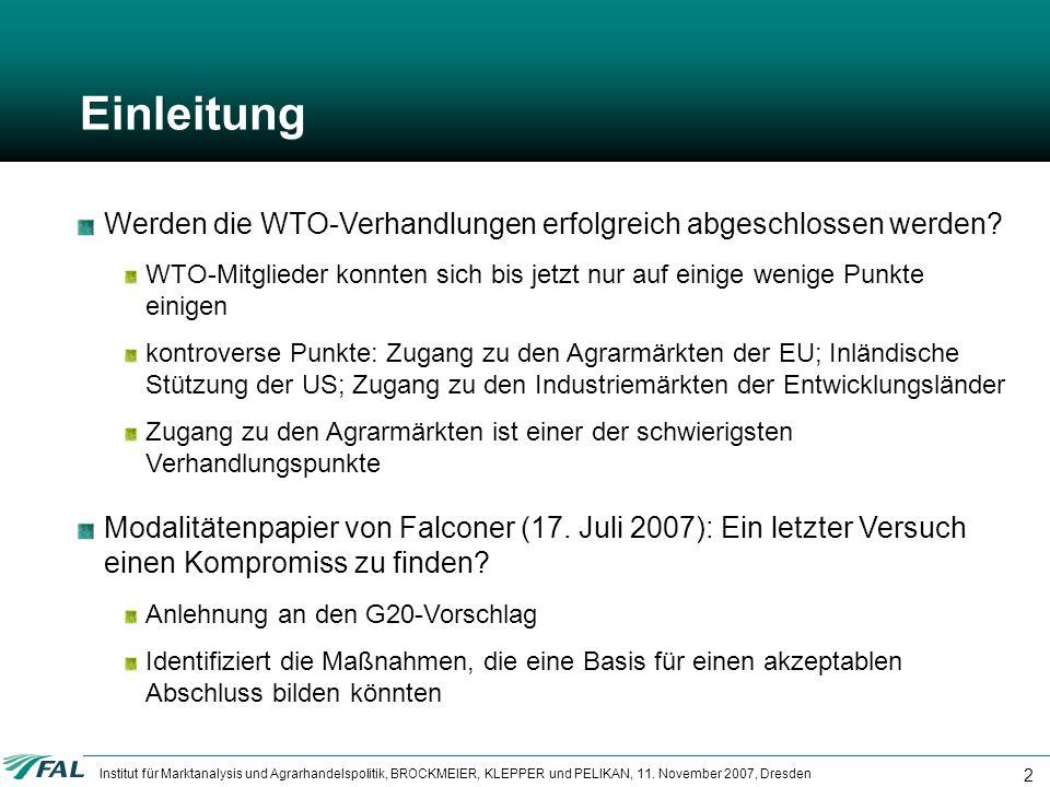 Institut für Marktanalysis und Agrarhandelspolitik, BROCKMEIER, KLEPPER und PELIKAN, 11. November 2007, Dresden 2 Einleitung Werden die WTO-Verhandlun