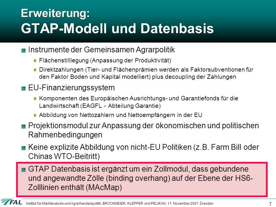 Institut für Marktanalysis und Agrarhandelspolitik, BROCKMEIER, KLEPPER und PELIKAN, 11. November 2007, Dresden 7 Erweiterung: GTAP-Modell und Datenba