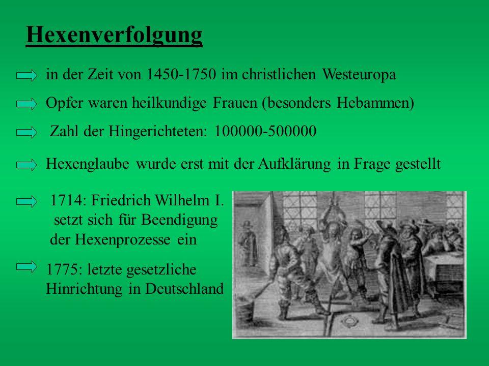 Hexenverfolgung in der Zeit von 1450-1750 im christlichen Westeuropa Opfer waren heilkundige Frauen (besonders Hebammen) Zahl der Hingerichteten: 1000