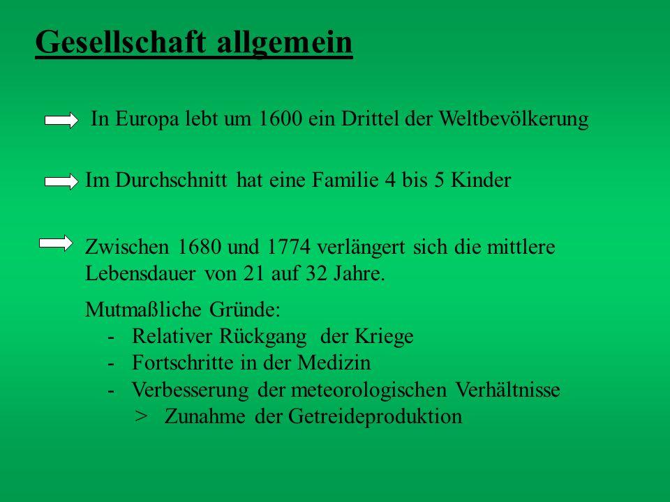 Gesellschaft allgemein In Europa lebt um 1600 ein Drittel der Weltbevölkerung Im Durchschnitt hat eine Familie 4 bis 5 Kinder Zwischen 1680 und 1774 v