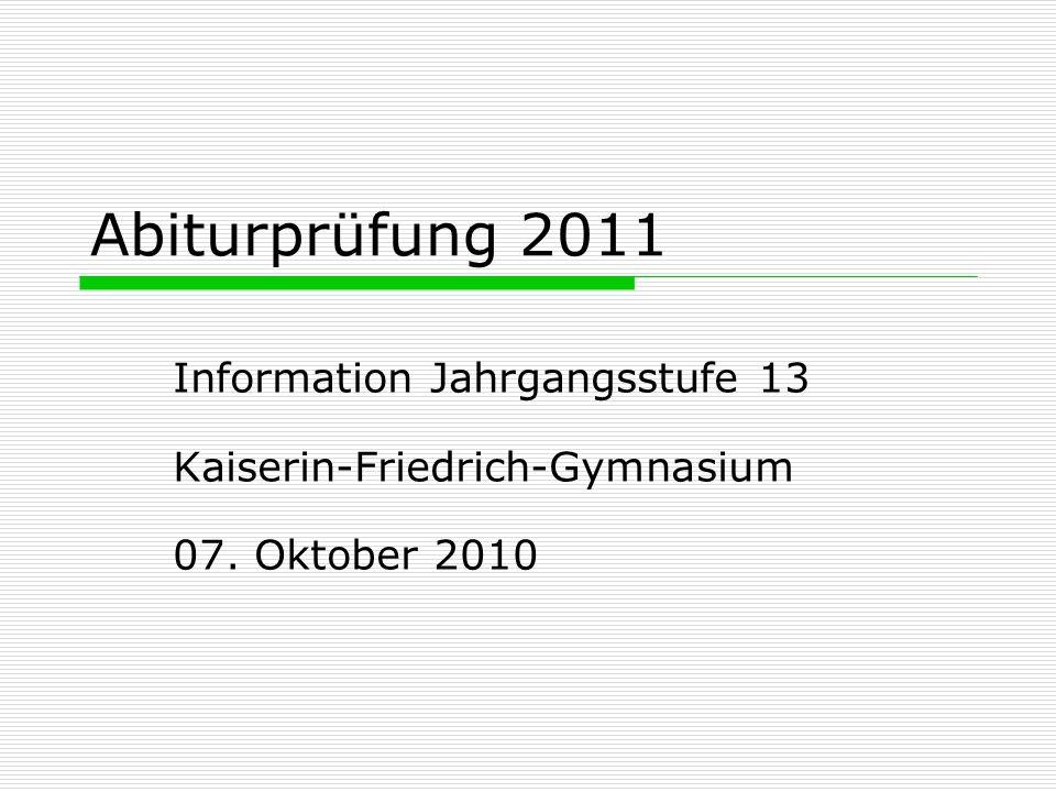 Abiturprüfung 2011 Information Jahrgangsstufe 13 Kaiserin-Friedrich-Gymnasium 07. Oktober 2010