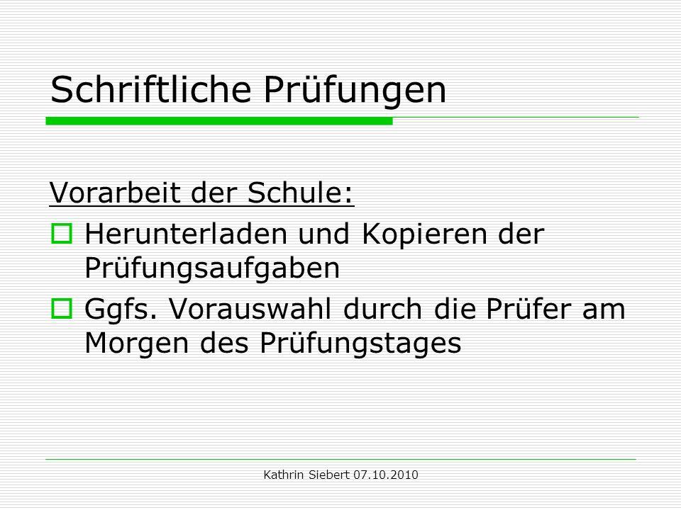 Kathrin Siebert 07.10.2010 Schriftliche Prüfungen Vorarbeit der Schule: Herunterladen und Kopieren der Prüfungsaufgaben Ggfs.