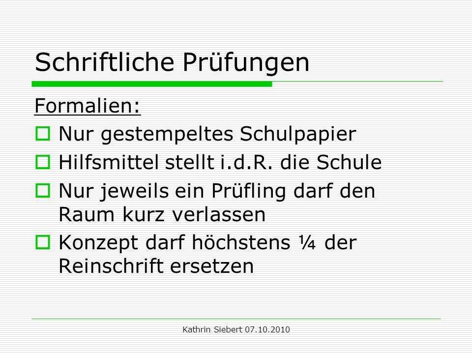 Kathrin Siebert 07.10.2010 Schriftliche Prüfungen Formalien: Nur gestempeltes Schulpapier Hilfsmittel stellt i.d.R.