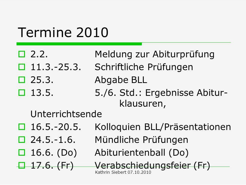 Kathrin Siebert 07.10.2010 Termine 2010 2.2. Meldung zur Abiturprüfung 11.3.-25.3.
