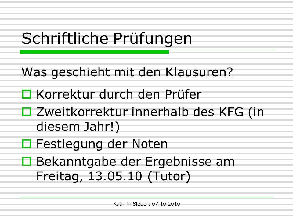 Kathrin Siebert 07.10.2010 Schriftliche Prüfungen Was geschieht mit den Klausuren.