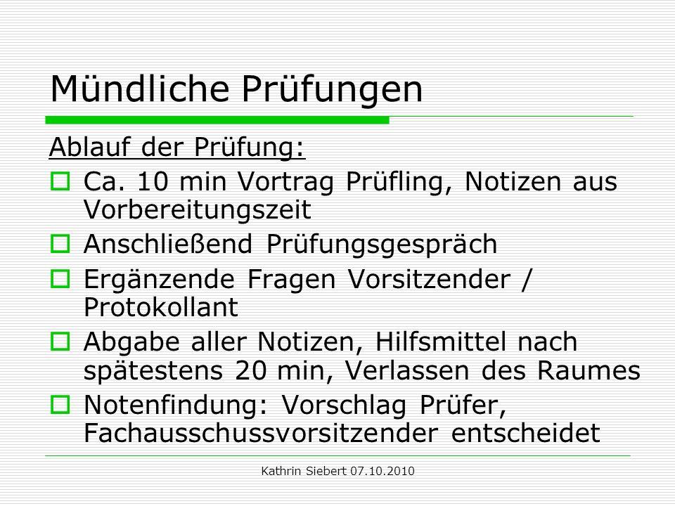 Kathrin Siebert 07.10.2010 Mündliche Prüfungen Ablauf der Prüfung: Ca.
