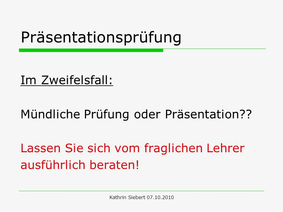 Kathrin Siebert 07.10.2010 Präsentationsprüfung Im Zweifelsfall: Mündliche Prüfung oder Präsentation?.