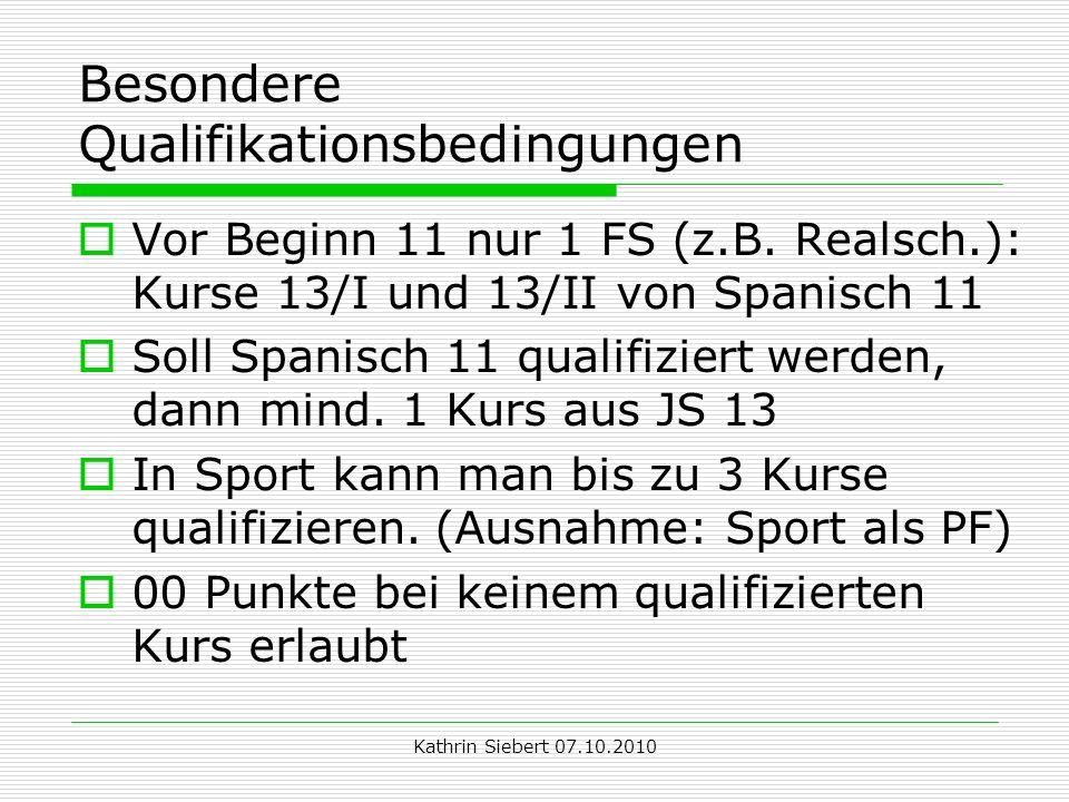 Kathrin Siebert 07.10.2010 Besondere Qualifikationsbedingungen Vor Beginn 11 nur 1 FS (z.B.