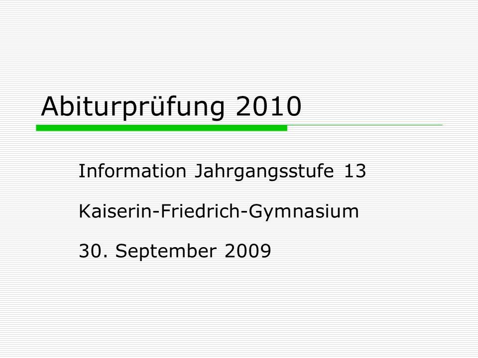 Abiturprüfung 2010 Information Jahrgangsstufe 13 Kaiserin-Friedrich-Gymnasium 30. September 2009