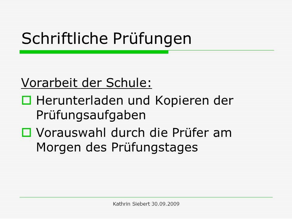 Kathrin Siebert 30.09.2009 Schriftliche Prüfungen Vorarbeit der Schule: Herunterladen und Kopieren der Prüfungsaufgaben Vorauswahl durch die Prüfer am