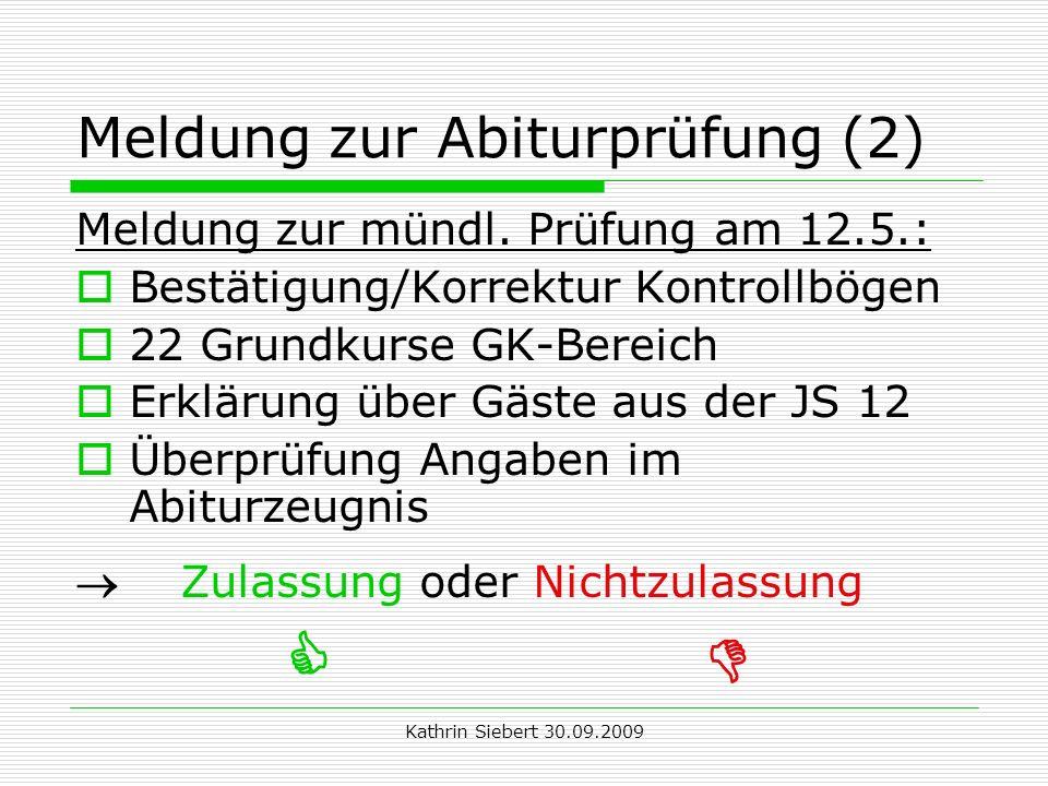 Kathrin Siebert 30.09.2009 Meldung zur Abiturprüfung (2) Meldung zur mündl. Prüfung am 12.5.: Bestätigung/Korrektur Kontrollbögen 22 Grundkurse GK-Ber