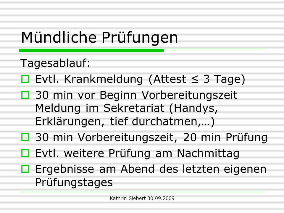 Kathrin Siebert 30.09.2009 Mündliche Prüfungen Tagesablauf: Evtl. Krankmeldung (Attest 3 Tage) 30 min vor Beginn Vorbereitungszeit Meldung im Sekretar