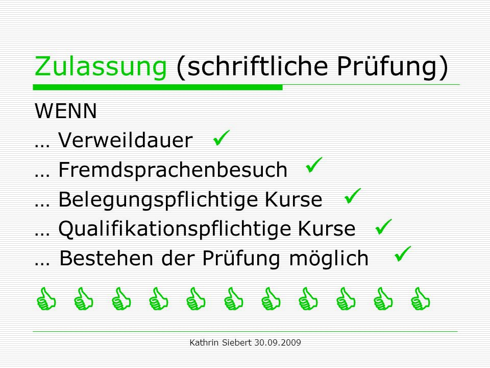 Kathrin Siebert 30.09.2009 Zulassung (schriftliche Prüfung) WENN … Verweildauer … Fremdsprachenbesuch … Belegungspflichtige Kurse … Qualifikationspflichtige Kurse …Bestehen der Prüfung möglich