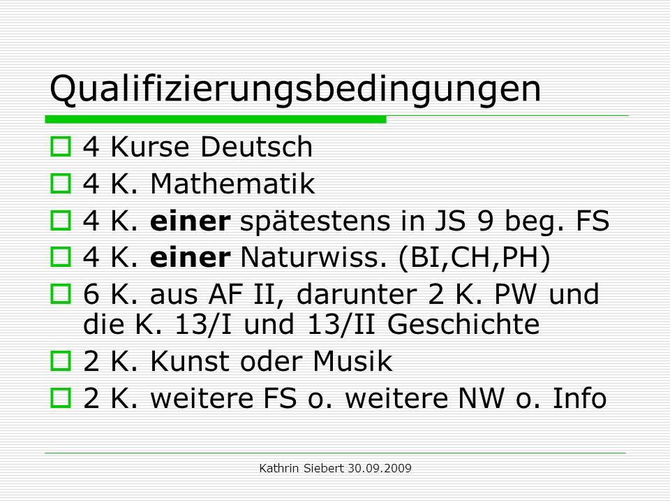 Kathrin Siebert 30.09.2009 Qualifizierungsbedingungen 4 Kurse Deutsch 4 K. Mathematik 4 K. einer spätestens in JS 9 beg. FS 4 K. einer Naturwiss. (BI,